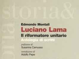 LUCIANO LAMA. IL RIFORMATORE UNITARIO - ANTOLOGIA DI SCRITTI